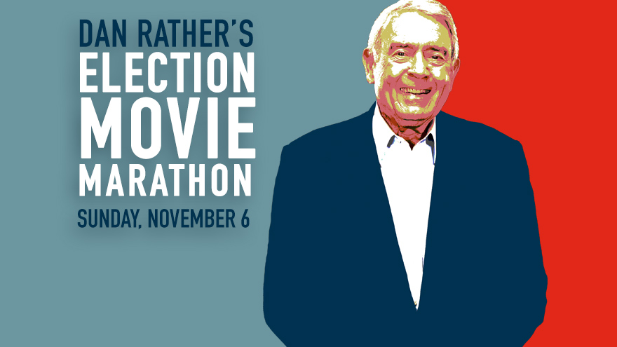 'Dan Rather's Election Movie Marathon' on HDNET MOVIES